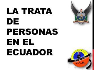 La  T rata de  Personas  en el  Ecuador