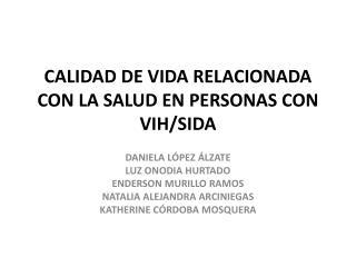 CALIDAD DE VIDA RELACIONADA CON LA SALUD EN PERSONAS CON VIH/SIDA
