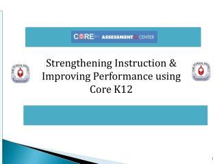 Strengthening Instruction & Improving Performance using  Core K12