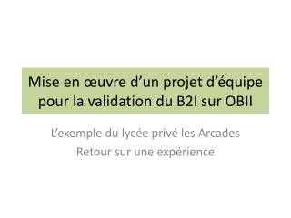 Mise en œuvre d'un projet d'équipe pour la validation du B2I sur OBII