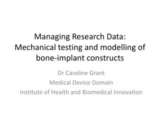 Managing Research Data: Mechanical testing and modelling of bone-implant constructs