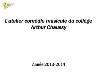 L'atelier comédie musicale du collège Arthur  Chaussy