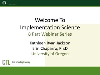 Welcome To Implementation Science  8 Part Webinar  S eries  Kathleen  Ryan  Jackson