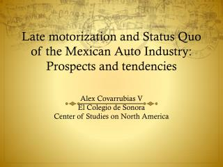 Late motorization and  Status Quo of the Mexican Auto Industry: Prospects and  tendencies
