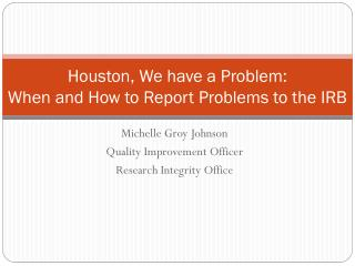 Houston, We have a Problem:   When and How to Report Problems to the IRB