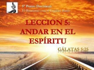 LECCION 5:  ANDAR  EN EL  ESPÍRITU