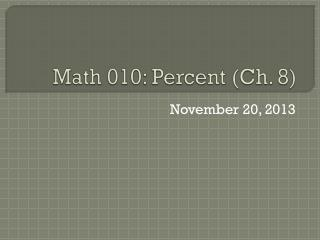 Math 010: Percent (Ch. 8)
