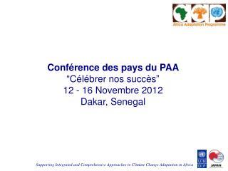 """Conférence  des pays du PAA  """" Célébrer nos succès """" 12 - 16  Novembre  2012 Dakar, Senegal"""