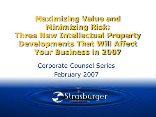 Maximizing Value and Minimizing Risk: Three New Intellectual Property Developments That Will Affect Your Business in 200