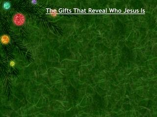 The Gifts That Reveal Who Jesus Is
