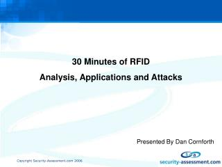 30 Minutes of RFID Analysis, Applications and Attacks      Presented By Dan Cornforth