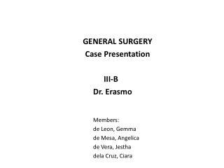 GENERAL SURGERY Case Presentation       III-B             Dr. Erasmo