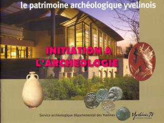 INITIATION A 	    		   L'ARCHEOLOGIE