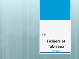 Fichiers et  Tableaux Avril 2012