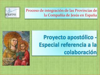 Proyecto apostólico -   Especial referencia a la colaboración
