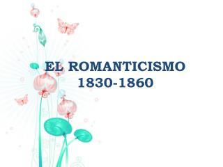 EL ROMANTICISMO 1830-1860