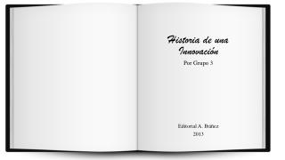 Historia de una Innovación Por Grupo 3 Editorial A. Ibáñez 2013
