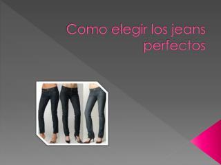 Como elegir los jeans perfectos