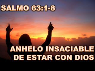 SALMO 63:1-8 ANHELO INSACIABLE DE ESTAR CON DIOS