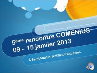 5 ème  rencontre COMENIUS 09 – 15 janvier 2013
