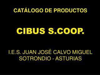 CATÁLOGO DE PRODUCTOS CIBUS S.COOP. I.E.S. JUAN JOSÉ CALVO MIGUEL SOTRONDIO - ASTURIAS