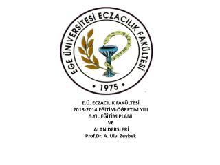 E.Ü. ECZACILIK FAKÜLTESİ  2013-2014  EĞİTİM-ÖĞRETİM YILI  5.YIL EĞİTİM PLANI  VE  ALAN DERSLERİ
