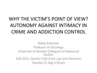 WHY THE VICTIM'S POINT OF VIEW? AUTONOMY AGAINST INTIMACY IN CRIME AND ADDICTION CONTROL