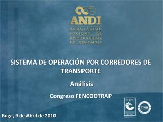 SISTEMA DE OPERACI N POR CORREDORES DE TRANSPORTE   An lisis Congreso FENCOOTRAP  Buga, 9 de Abril de 2010