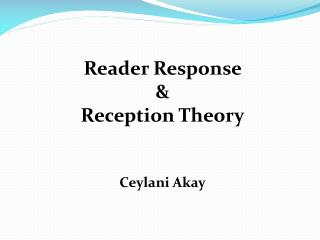 Reader Response  & Reception Theory Ceylani  Akay