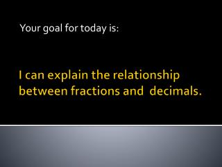 I can explain the relationship between fractions and  decimals.