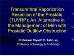 Transurethral Vaporization Resection of the Prostate TUVRP: An  Alternative in the Management of Men with Prostatic Outf