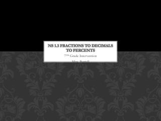 NS 1.3 Fractions to Decimals to  Percents