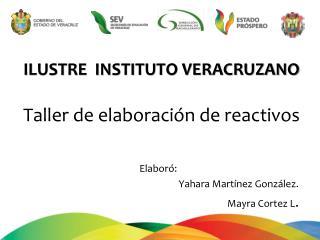 ILUSTRE  INSTITUTO VERACRUZANO Taller de  e laboración  de reactivos