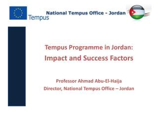 Tempus Programme in Jordan:  Impact and Success Factors  Professor Ahmad Abu-El-Haija