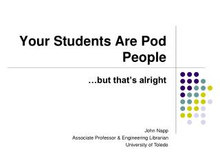 Your Students Are Pod People