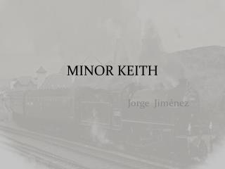 MINOR KEITH