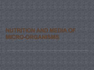 NUTRITION AND MEDIA OF MICRO-ORGANISMS
