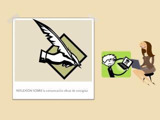 REFLEXIÓN SOBRE la comunicación eficaz de consignas