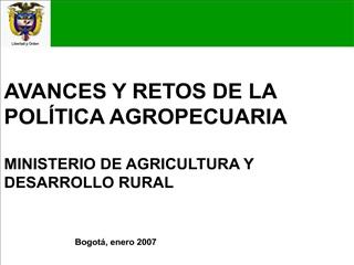 AVANCES Y RETOS DE LA POL TICA AGROPECUARIA  MINISTERIO DE AGRICULTURA Y DESARROLLO RURAL