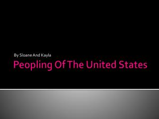 Peopling Of  T he United States