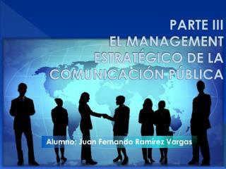 PARTE III EL MANAGEMENT ESTRATÉGICO DE LA COMUNICACIÓN PÚBLICA