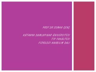 PROF.Dr .Osman GENÇ Kütahya  DumlupInar  Üniversitesi TIp  Fakültesi Fizyoloji Anabilim  DalI