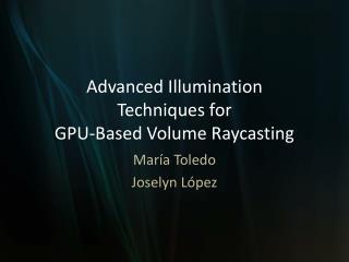 Advanced Illumination Techniques for GPU-Based Volume Raycasting