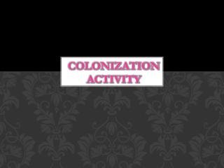 Colonization  Activity