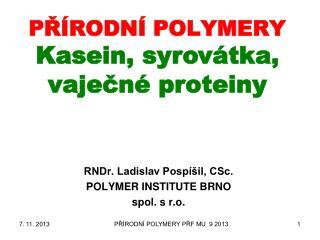 PŘÍRODNÍ POLYMERY Kasein ,  syrovátka , vaječné  proteiny