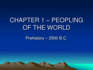 CHAPTER 1 � PEOPLING OF THE WORLD