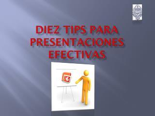 DIEZ TIPS PARA PRESENTACIONES EFECTIVAS