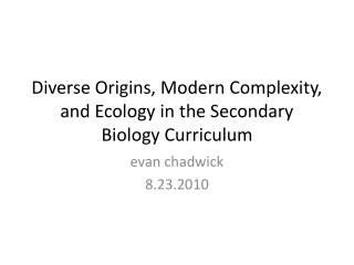 Diverse Origins, Modern Complexity, and Ecology in the Secondary Biology Curriculum
