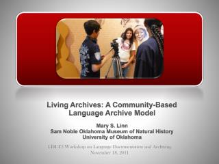Living Archives: A Community-Based  Language Archive Model Mary S. Linn