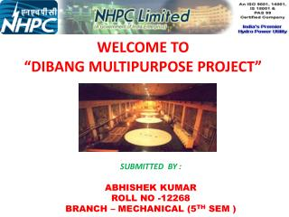 "WELCOME TO  ""DIBANG MULTIPURPOSE PROJECT"""